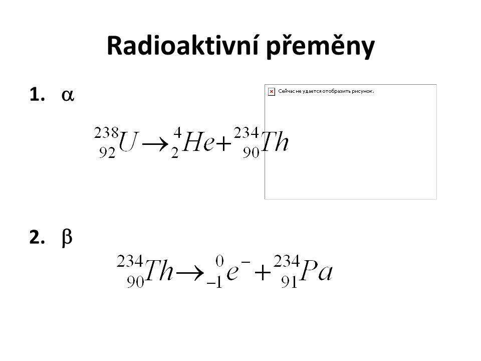 Radioaktivní přeměny 1.  2. 