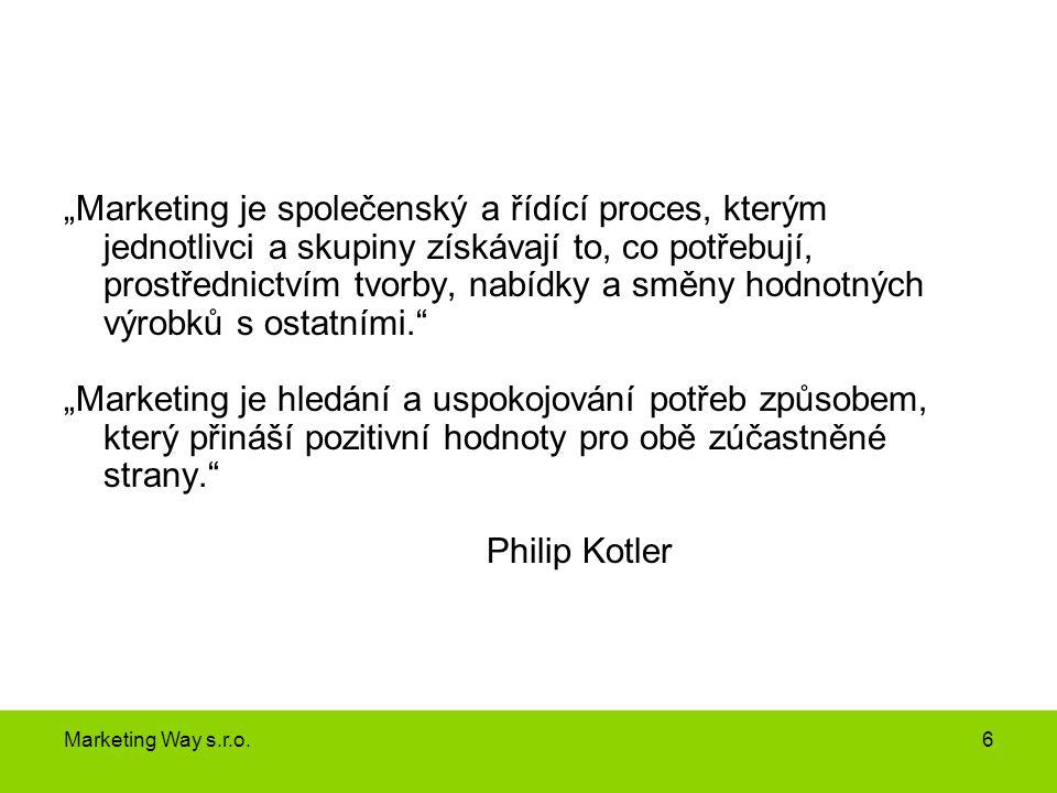 """""""Marketing je společenský a řídící proces, kterým jednotlivci a skupiny získávají to, co potřebují, prostřednictvím tvorby, nabídky a směny hodnotných"""