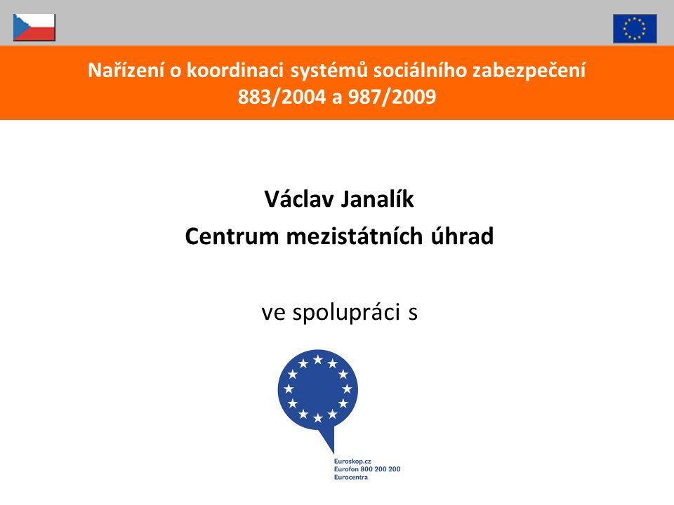 Václav Janalík Centrum mezistátních úhrad ve spolupráci s Nařízení o koordinaci systémů sociálního zabezpečení 883/2004 a 987/2009