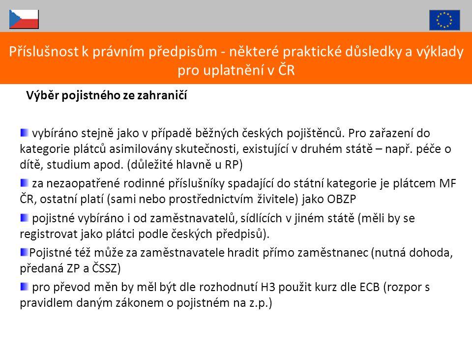 Výběr pojistného ze zahraničí vybíráno stejně jako v případě běžných českých pojištěnců. Pro zařazení do kategorie plátců asimilovány skutečnosti, exi