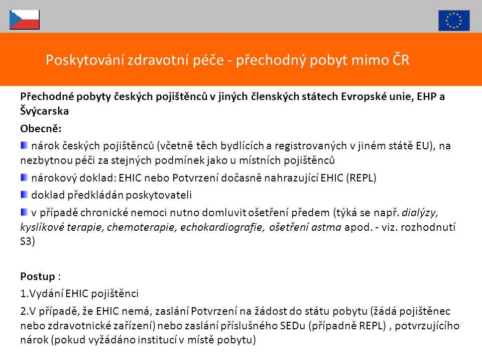 Přechodné pobyty českých pojištěnců v jiných členských státech Evropské unie, EHP a Švýcarska Obecně: nárok českých pojištěnců (včetně těch bydlících