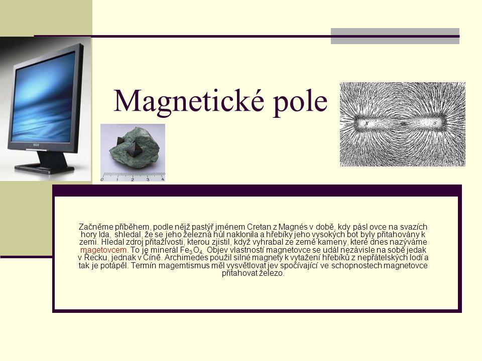 Magnetické pole Začněme příběhem, podle nějž pastýř jménem Cretan z Magnés v době, kdy pásl ovce na svazích hory Ida, shledal, že se jeho železná hůl
