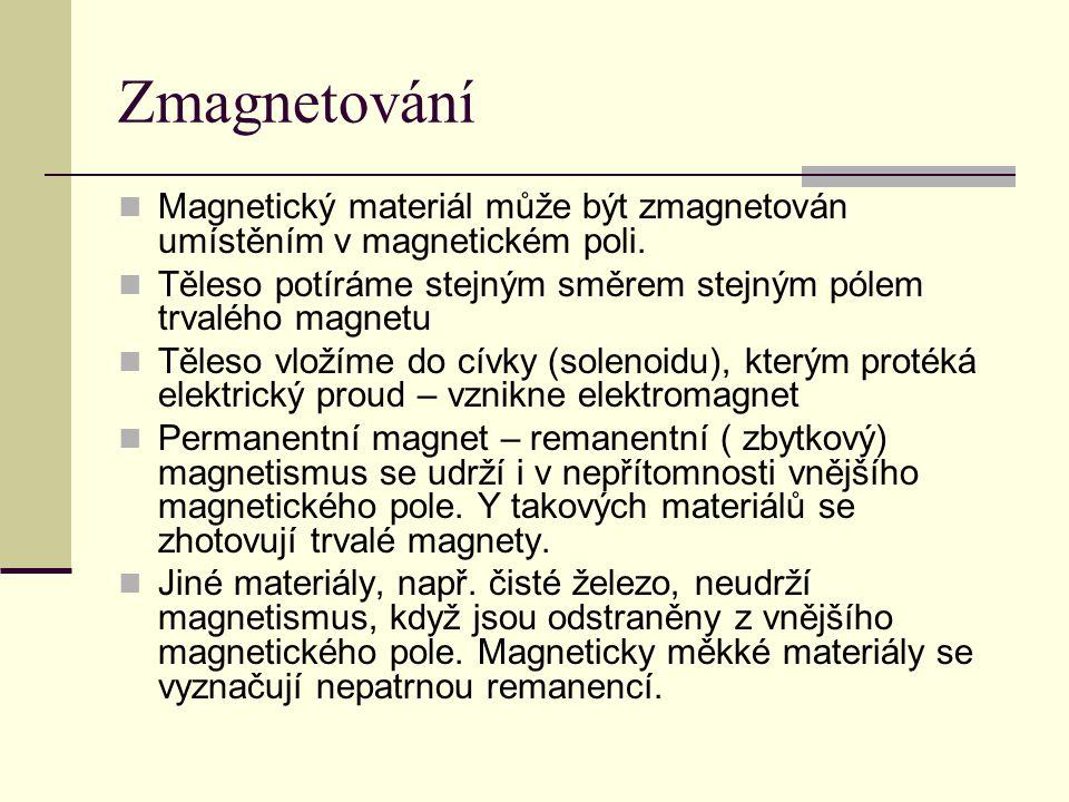 Zmagnetování  Magnetický materiál může být zmagnetován umístěním v magnetickém poli.  Těleso potíráme stejným směrem stejným pólem trvalého magnetu