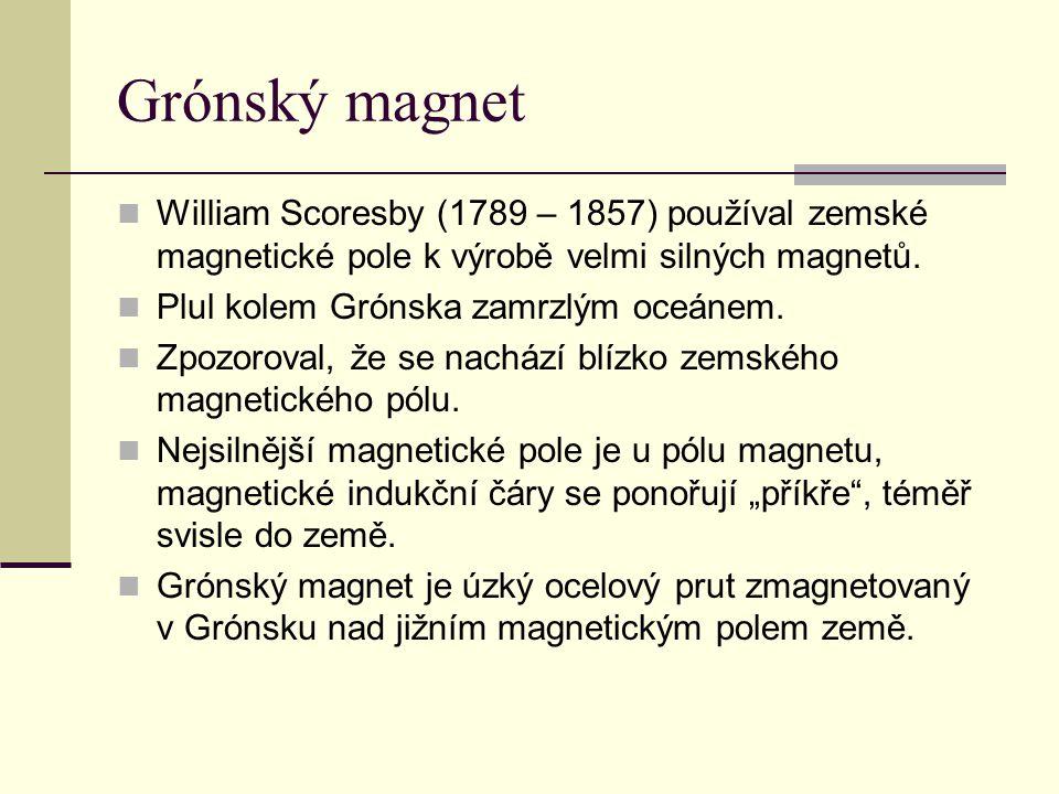 Grónský magnet  William Scoresby (1789 – 1857) používal zemské magnetické pole k výrobě velmi silných magnetů.  Plul kolem Grónska zamrzlým oceánem.
