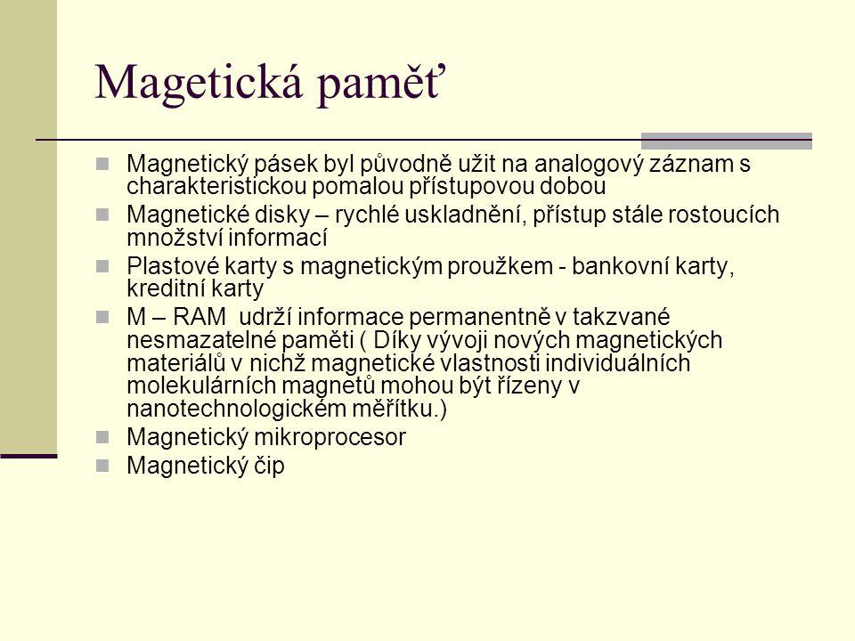 Magetická paměť  Magnetický pásek byl původně užit na analogový záznam s charakteristickou pomalou přístupovou dobou  Magnetické disky – rychlé uskl