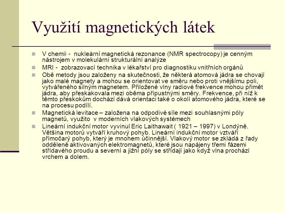 Využití magnetických látek  V chemii - nukleární magnetická rezonance (NMR spectrocopy) je cenným nástrojem v molekulární strukturální analýze  MRI