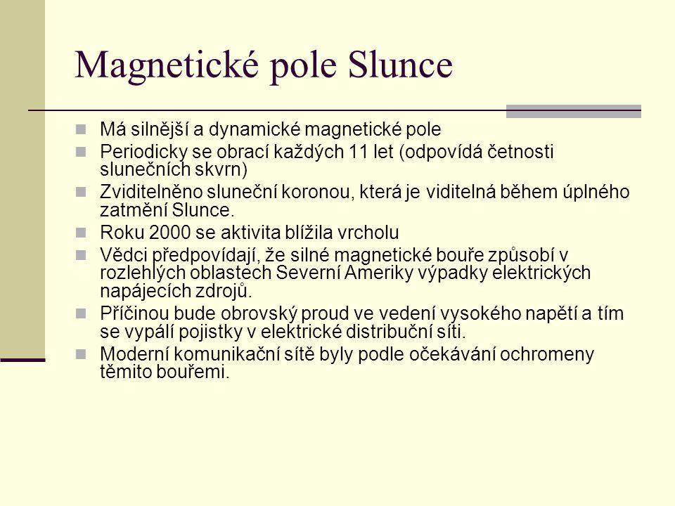 Magnetické pole Slunce  Má silnější a dynamické magnetické pole  Periodicky se obrací každých 11 let (odpovídá četnosti slunečních skvrn)  Zviditel