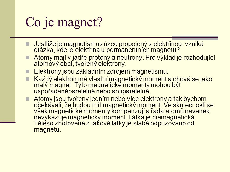 Co je magnet?  Jestliže je magnetismus úzce propojený s elektřinou, vzniká otázka, kde je elektřina u permanentních magnetů?  Atomy mají v jádře pro