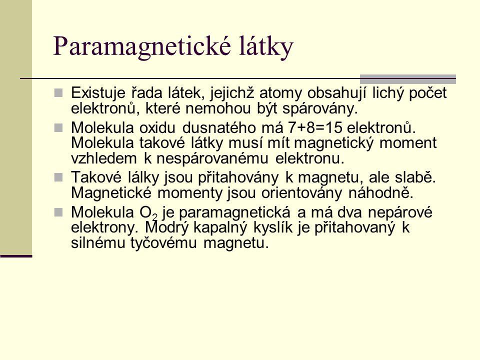 Paramagnetické látky  Existuje řada látek, jejichž atomy obsahují lichý počet elektronů, které nemohou být spárovány.  Molekula oxidu dusnatého má 7