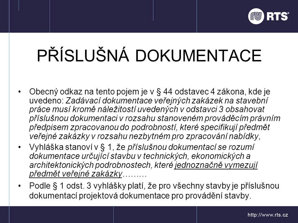 PŘÍSLUŠNÁ DOKUMENTACE •Obecný odkaz na tento pojem je v § 44 odstavec 4 zákona, kde je uvedeno: Zadávací dokumentace veřejných zakázek na stavební prá