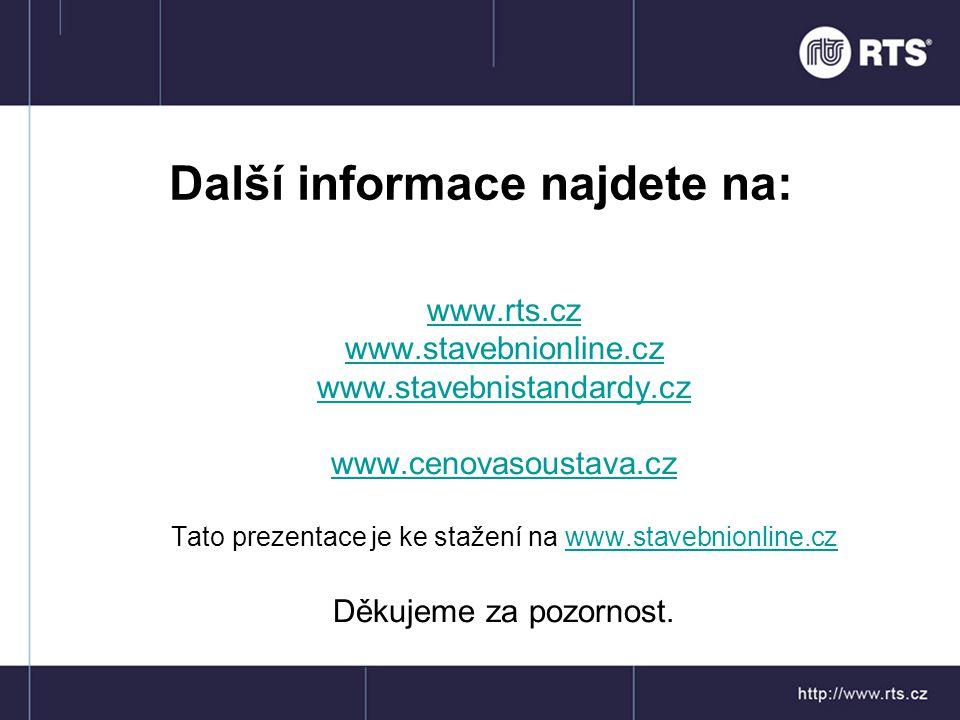Další informace najdete na: www.rts.cz www.stavebnionline.cz www.stavebnistandardy.cz www.cenovasoustava.cz Tato prezentace je ke stažení na www.stave