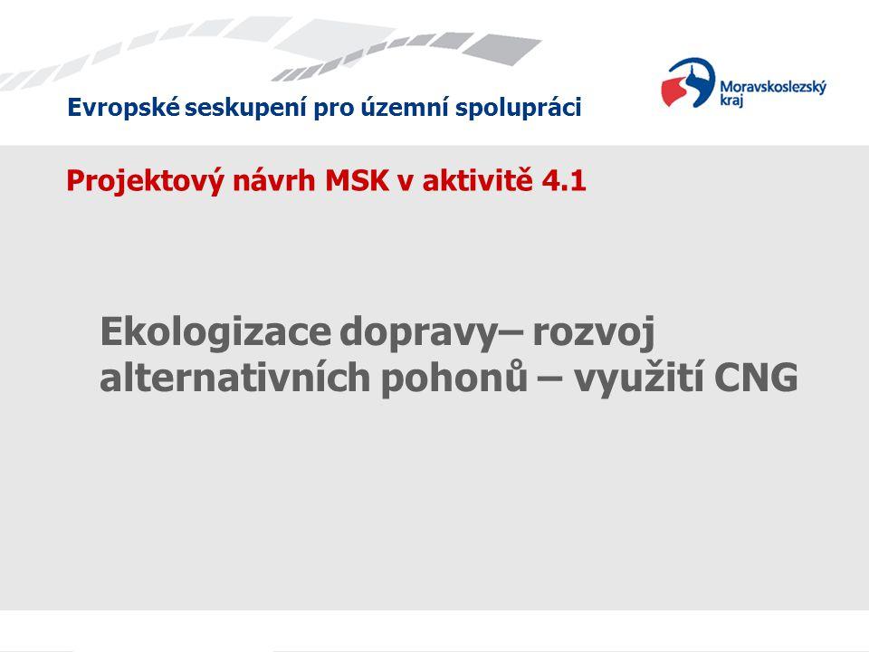Evropské seskupení pro územní spolupráci Projektový návrh MSK v aktivitě 4.1 Ekologizace dopravy– rozvoj alternativních pohonů – využití CNG