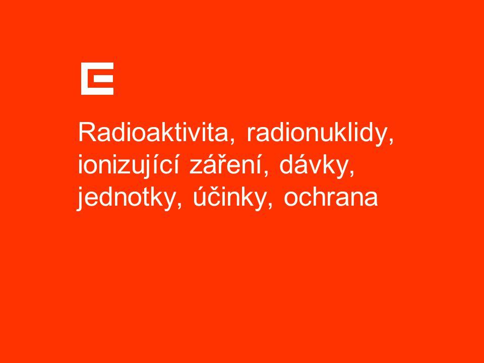 Radioaktivita, radionuklidy, ionizující záření, dávky, jednotky, účinky, ochrana