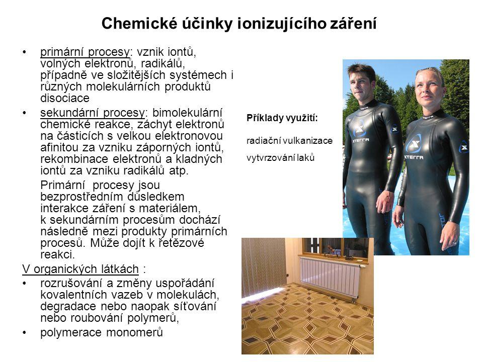 Chemické účinky ionizujícího záření •primární procesy: vznik iontů, volných elektronů, radikálů, případně ve složitějších systémech i různých molekulá