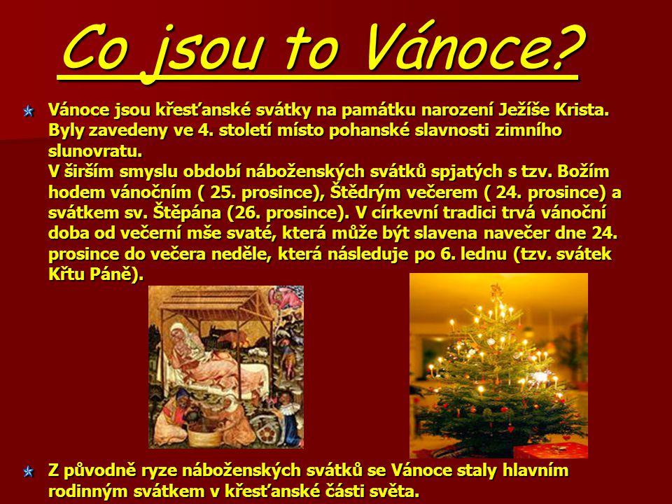 Co jsou to Vánoce.Vánoce jsou křesťanské svátky na památku narození Ježíše Krista.
