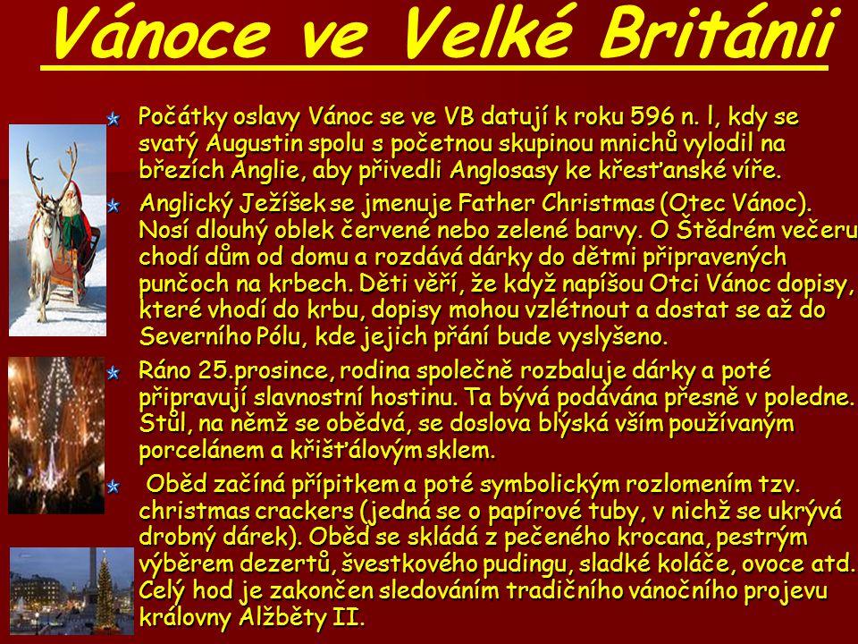 Vánoce ve Velké Británii Počátky oslavy Vánoc se ve VB datují k roku 596 n.