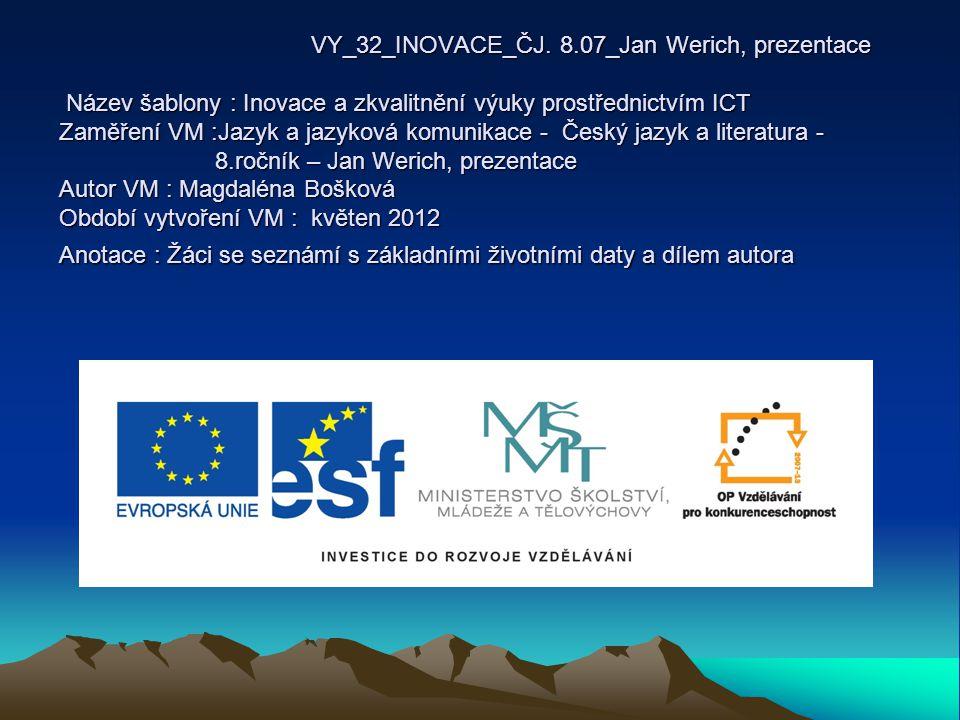 VY_32_INOVACE_ČJ. 8.07_Jan Werich, prezentace Název šablony : Inovace a zkvalitnění výuky prostřednictvím ICT Zaměření VM :Jazyk a jazyková komunikace