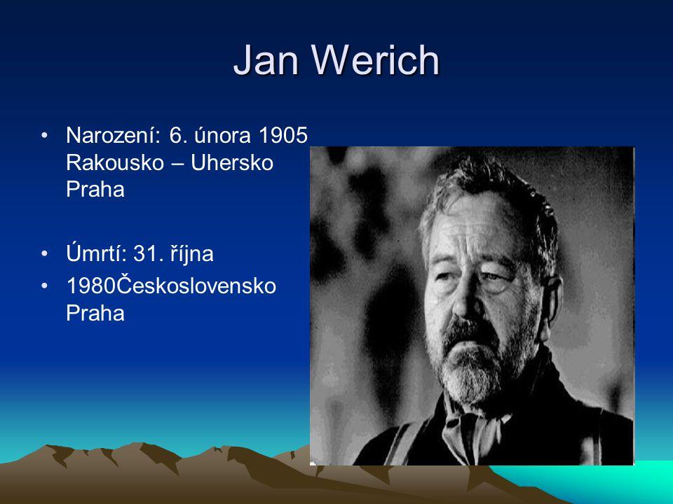 Jan Werich •Narození: 6. února 1905 Rakousko – Uhersko Praha •Úmrtí: 31. října •1980Československo Praha