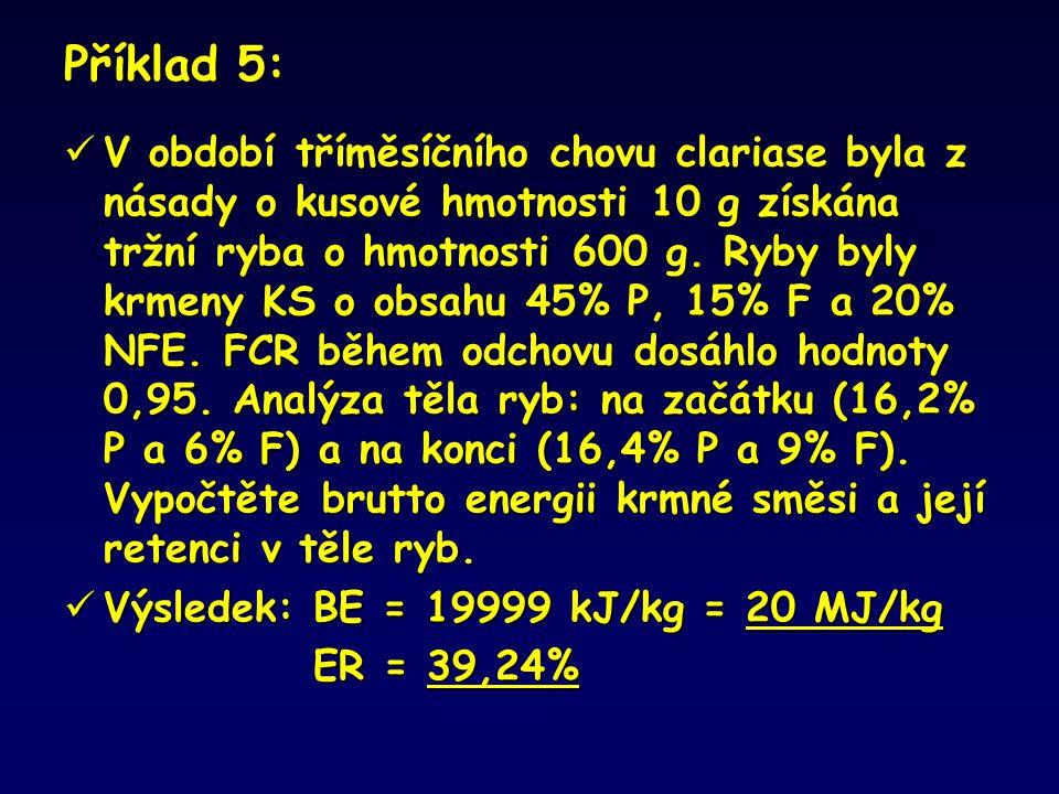 Příklad 5:  V období tříměsíčního chovu clariase byla z násady o kusové hmotnosti 10 g získána tržní ryba o hmotnosti 600 g. Ryby byly krmeny KS o ob