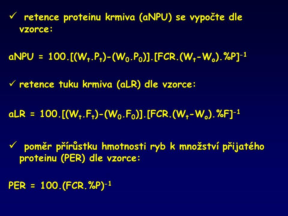  retence proteinu krmiva (aNPU) se vypočte dle vzorce: aNPU = 100.[(W t.P t )-(W 0.P 0 )].[FCR.(W t -W o ).%P] -1  retence tuku krmiva (aLR) dle vzo