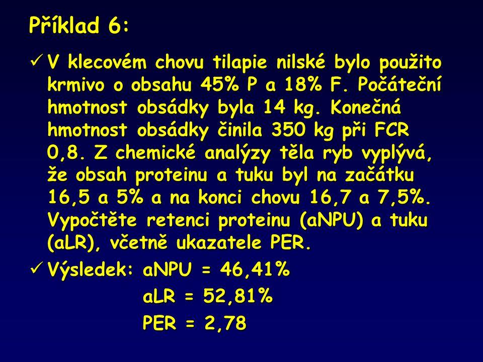 Příklad 6:  V klecovém chovu tilapie nilské bylo použito krmivo o obsahu 45% P a 18% F. Počáteční hmotnost obsádky byla 14 kg. Konečná hmotnost obsád