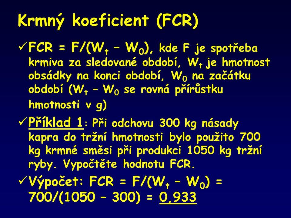 Krmný koeficient (FCR)  FCR = F/(W t – W 0 ), kde F je spotřeba krmiva za sledované období, W t je hmotnost obsádky na konci období, W 0 na začátku o