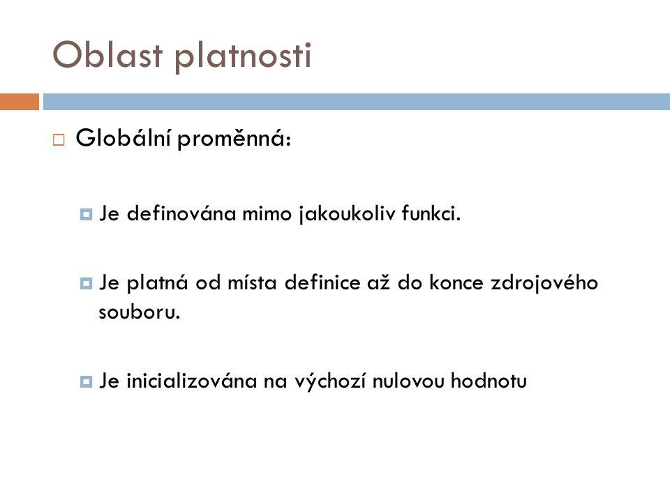 Oblast platnosti  Globální proměnná:  Je definována mimo jakoukoliv funkci.