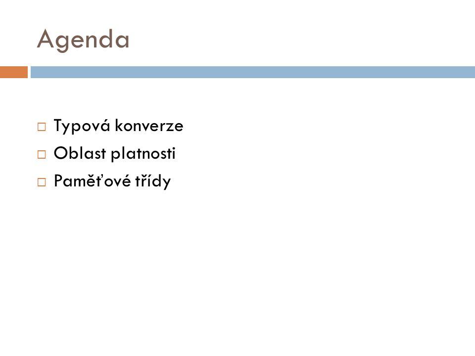 Agenda  Typová konverze  Oblast platnosti  Paměťové třídy
