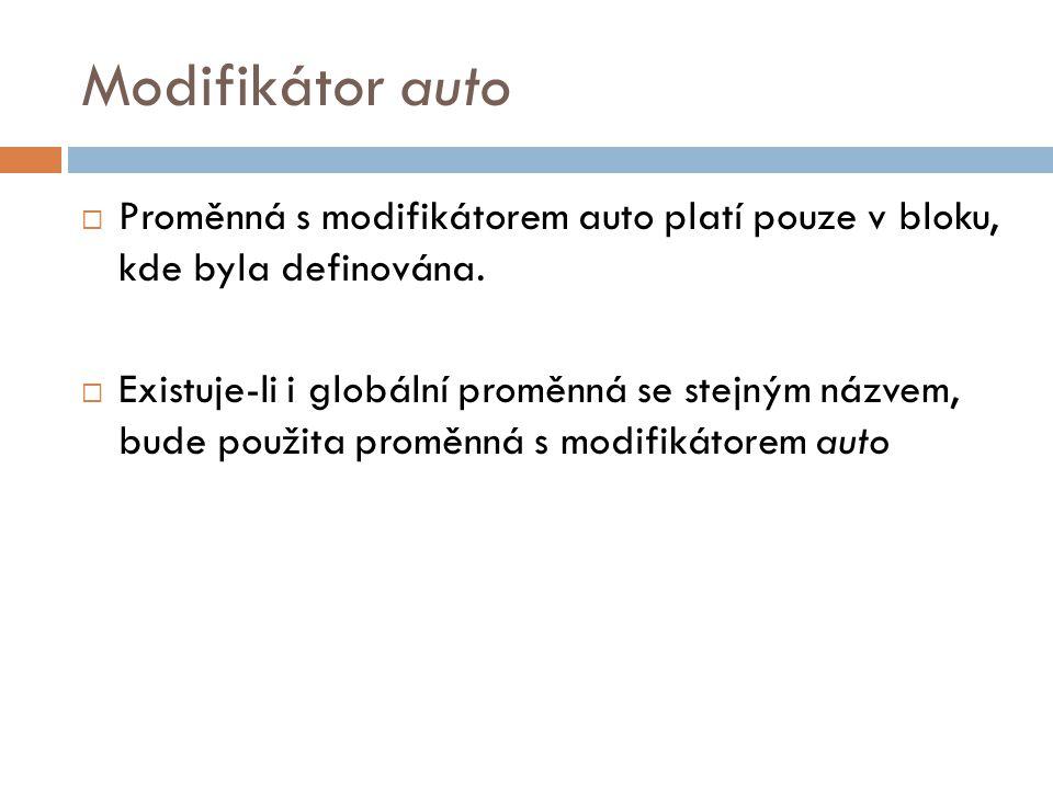 Modifikátor auto  Proměnná s modifikátorem auto platí pouze v bloku, kde byla definována.