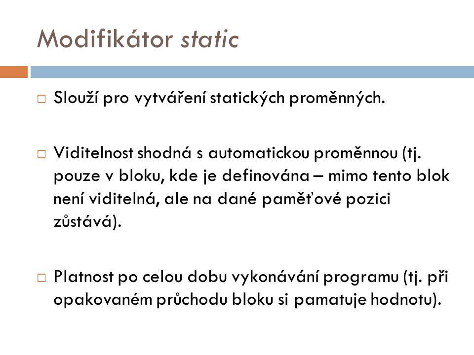 Modifikátor static #include int funkce() { static int i=0; i = i+2; return i; } int main() { int j; for (j=0; j<10; j++) printf( %d , funkce()); return 0; }