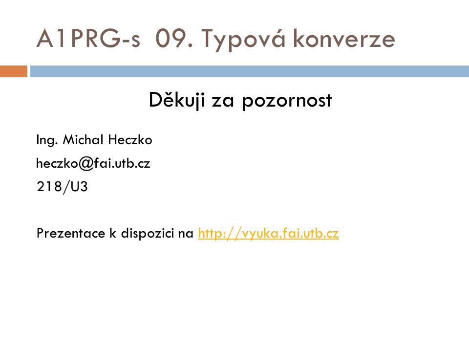 A1PRG-s 09. Typová konverze Děkuji za pozornost Ing.