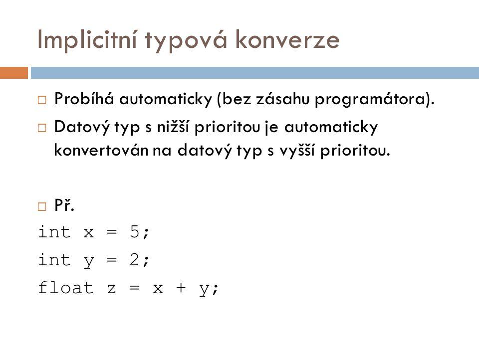 Implicitní typová konverze  Probíhá automaticky (bez zásahu programátora).