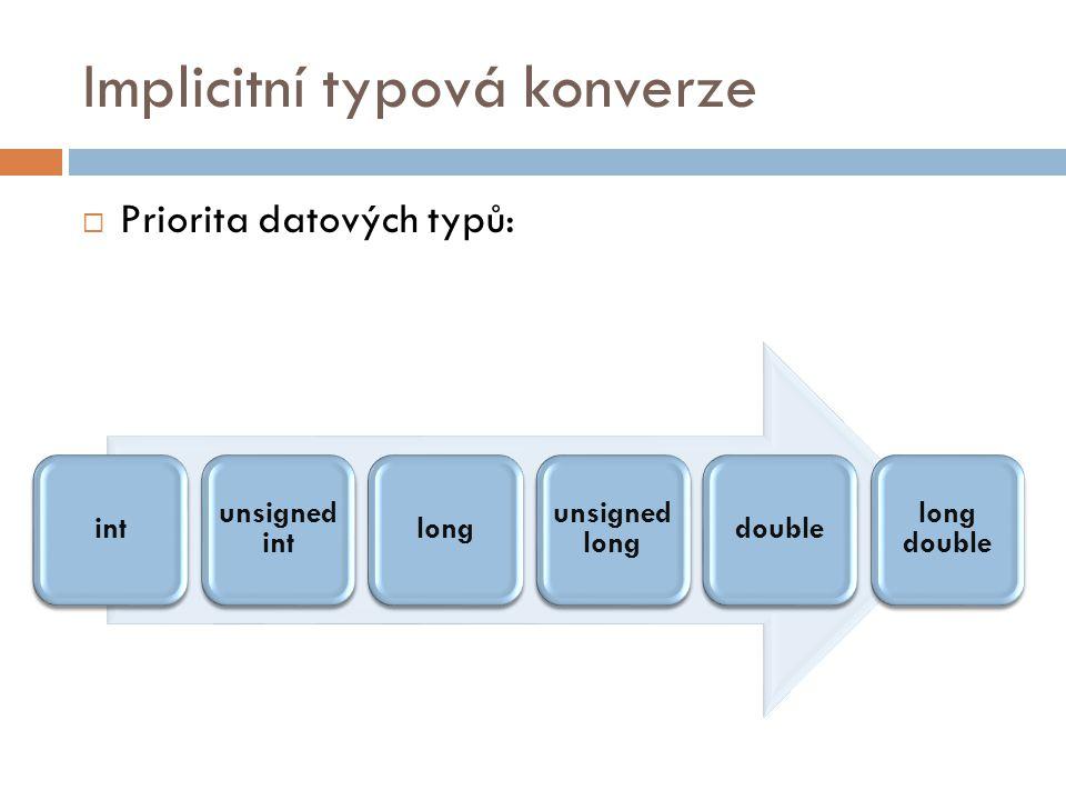 Implicitní typová konverze  Priorita datových typů: int unsigned int long unsigned long double long double