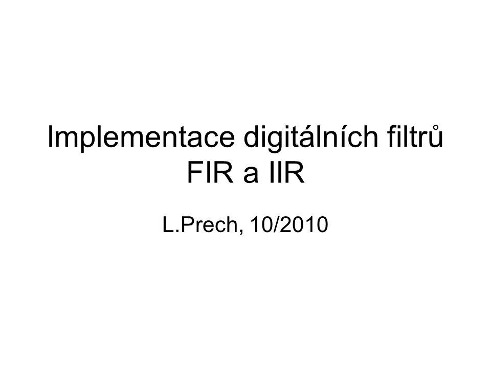 Implementace digitálních filtrů FIR a IIR L.Prech, 10/2010