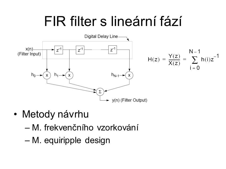 FIR filter s lineární fází •Metody návrhu –M. frekvenčního vzorkování –M. equiripple design