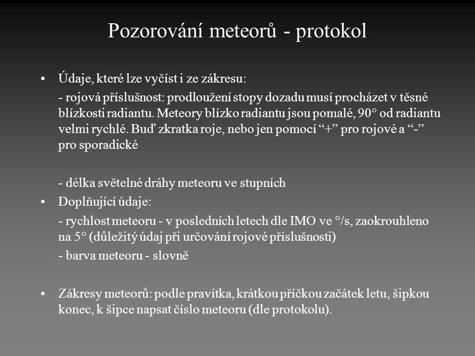 Pozorování meteorů - protokol •Údaje, které lze vyčíst i ze zákresu: - rojová příslušnost: prodloužení stopy dozadu musí procházet v těsné blízkosti r