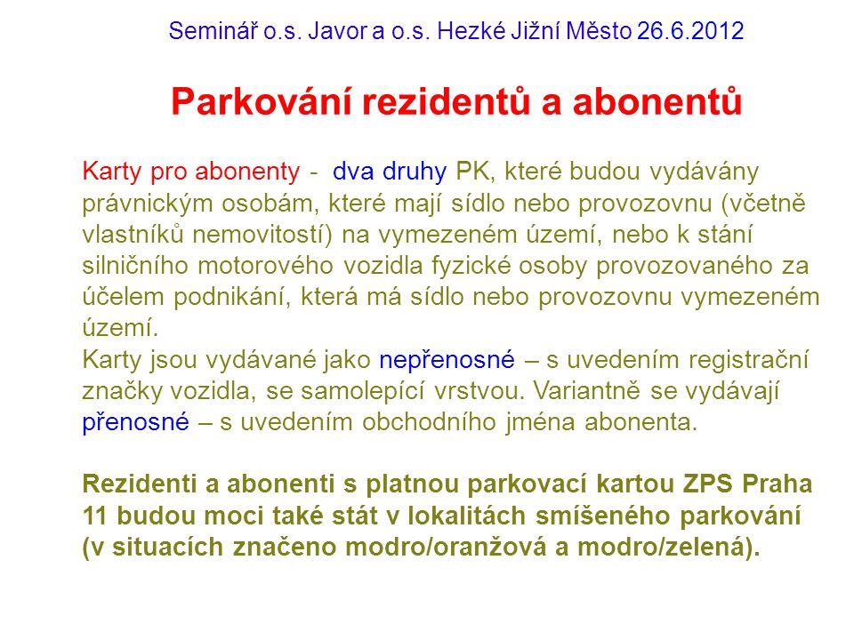 Seminář o.s. Javor a o.s. Hezké Jižní Město 26.6.2012 Parkování rezidentů a abonentů Karty pro abonenty - dva druhy PK, které budou vydávány právnický