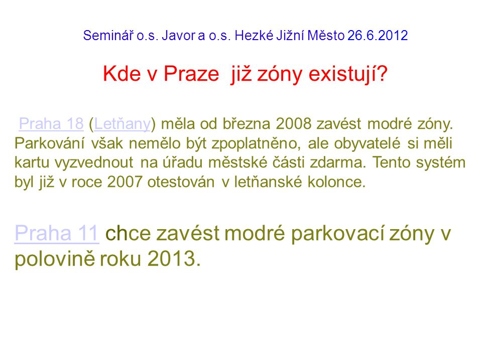 Seminář o.s. Javor a o.s. Hezké Jižní Město 26.6.2012 Kde v Praze již zóny existují? Praha 18 (Letňany) měla od března 2008 zavést modré zóny. Parková