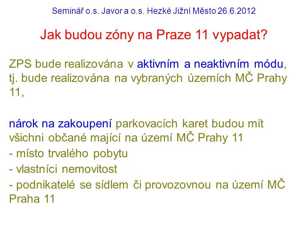 Seminář o.s. Javor a o.s. Hezké Jižní Město 26.6.2012 Jak budou zóny na Praze 11 vypadat? ZPS bude realizována v aktivním a neaktivním módu, tj. bude