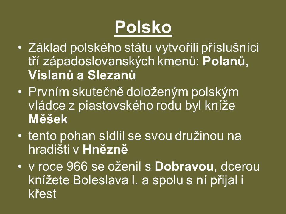 Polsko •Základ polského státu vytvořili příslušníci tří západoslovanských kmenů: Polanů, Vislanů a Slezanů •Prvním skutečně doloženým polským vládce z