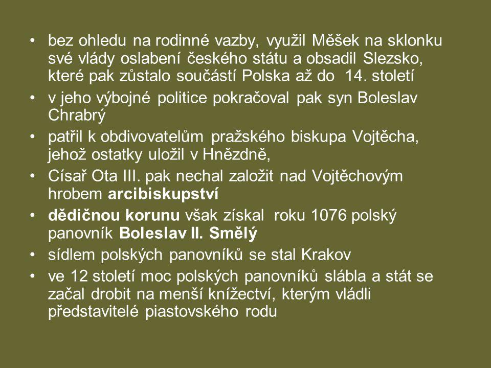 •bez ohledu na rodinné vazby, využil Měšek na sklonku své vlády oslabení českého státu a obsadil Slezsko, které pak zůstalo součástí Polska až do 14.