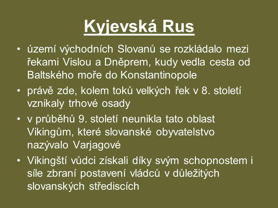 Kyjevská Rus •území východních Slovanů se rozkládalo mezi řekami Vislou a Dněprem, kudy vedla cesta od Baltského moře do Konstantinopole •právě zde, k