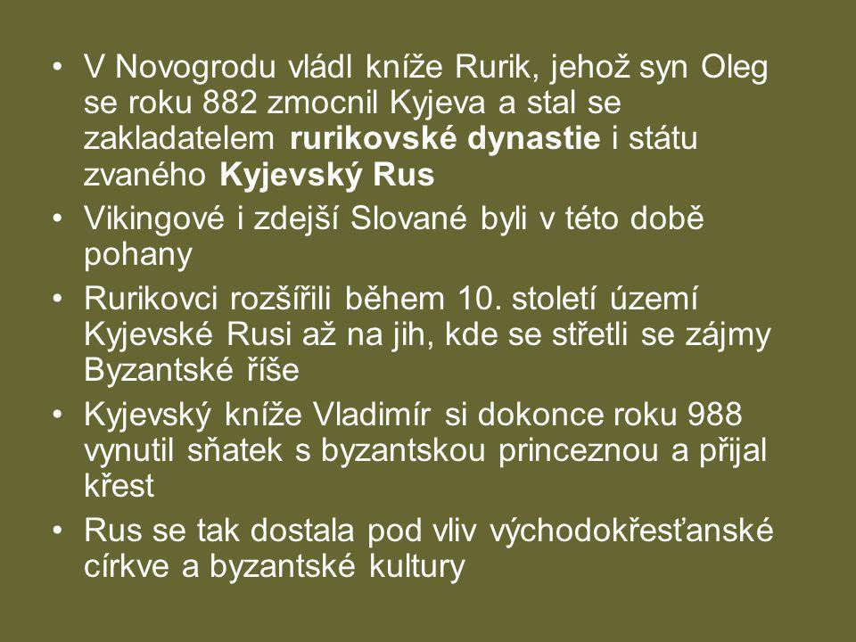 •V Novogrodu vládl kníže Rurik, jehož syn Oleg se roku 882 zmocnil Kyjeva a stal se zakladatelem rurikovské dynastie i státu zvaného Kyjevský Rus •Vik