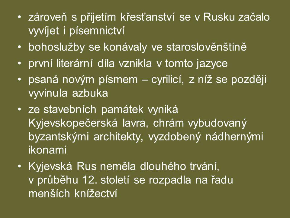 •zároveň s přijetím křesťanství se v Rusku začalo vyvíjet i písemnictví •bohoslužby se konávaly ve staroslověnštině •první literární díla vznikla v to
