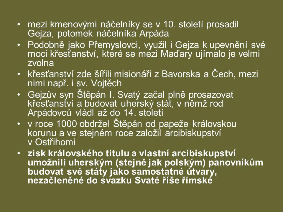 •mezi kmenovými náčelníky se v 10. století prosadil Gejza, potomek náčelníka Arpáda •Podobně jako Přemyslovci, využil i Gejza k upevnění své moci křes