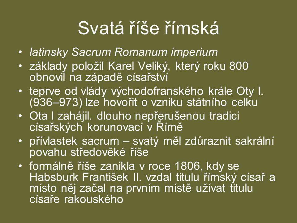 Svatá říše římská •latinsky Sacrum Romanum imperium •základy položil Karel Veliký, který roku 800 obnovil na západě císařství •teprve od vlády východo