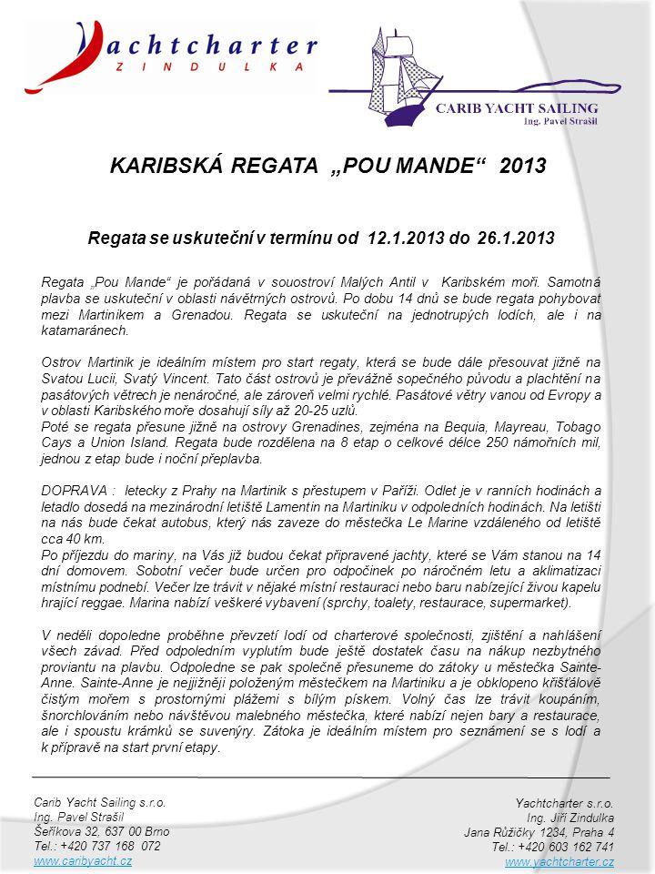 "KARIBSKÁ REGATA ""POU MANDE"" 2013 Carib Yacht Sailing s.r.o. Ing. Pavel Strašil Šeříkova 32, 637 00 Brno Tel.: +420 737 168 072 www.caribyacht.cz Yacht"