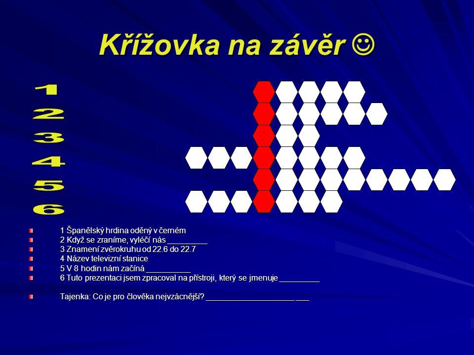 Křížovka na závěr  1 Španělský hrdina oděný v černém 2 Když se zraníme, vyléčí nás _________ 3 Znamení zvěrokruhu od 22.6 do 22.7 4 Název televizní s