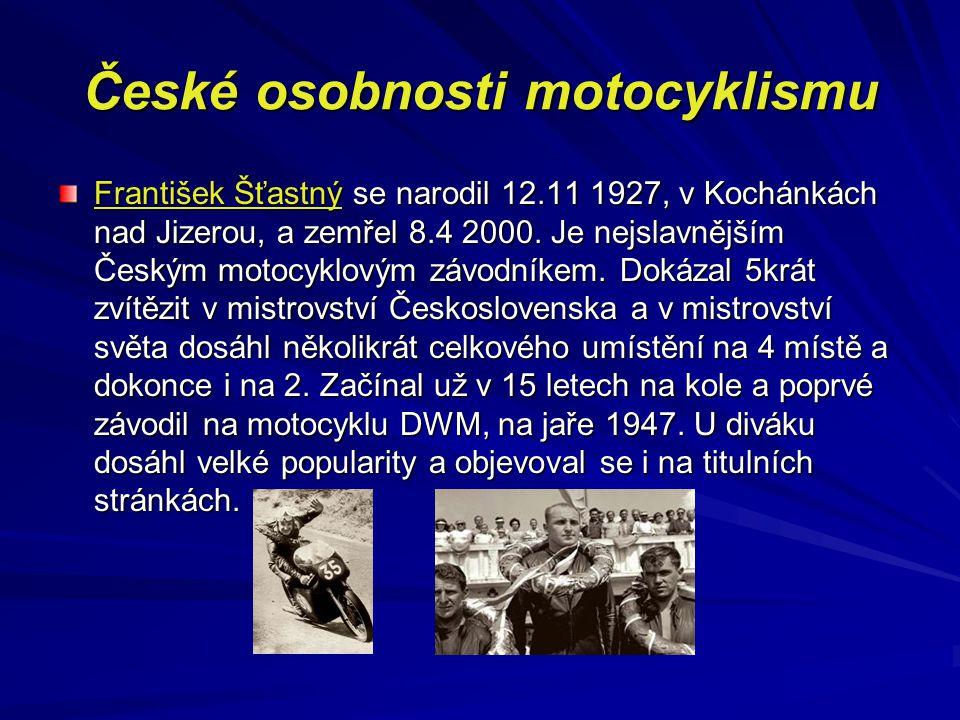 České osobnosti motocyklismu František Šťastný se narodil 12.11 1927, v Kochánkách nad Jizerou, a zemřel 8.4 2000. Je nejslavnějším Českým motocyklový