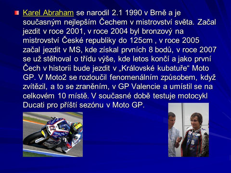 Karel Abraham se narodil 2.1 1990 v Brně a je současným nejlepším Čechem v mistrovství světa. Začal jezdit v roce 2001, v roce 2004 byl bronzový na mi